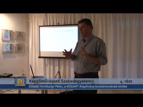 TV Szentendre / Képzőművészeti Szabadegyetem - Előadó: Fertőszögi Péter 4. rész / 2015.09.08.